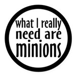 I Need Minions Round Car Magnet