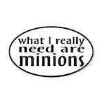 I Need Minions Oval Car Magnet