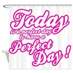 Today is a perfect day to have a perfect day Showe