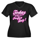 Today is a perfect day to have a perfect day Women