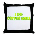 I Do Coitus Well Throw Pillow