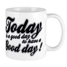 Today is a good day to have a good day Mug