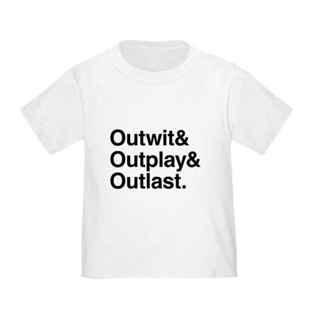 Outwit Outplay Outlast. Toddler T-Shirt