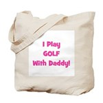 I Play Golf With Daddy! (pink Tote Bag
