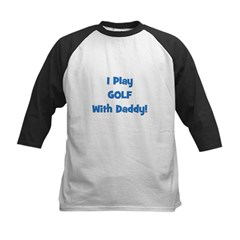 I Play Golf With Daddy! (blue Kids Baseball Jersey