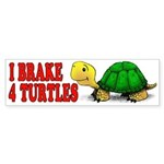 I Brake 4 Turtles Bumper Sticker