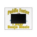 Paddle Faster I hear Banjos Picture Frame
