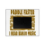 Paddle Faster Hear Banjos Picture Frame
