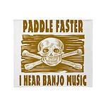 Paddle Faster Hear Banjos Throw Blanket