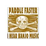 Paddle Faster Hear Banjos Square Sticker 3