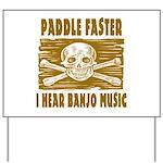 Paddle Faster Hear Banjos Yard Sign