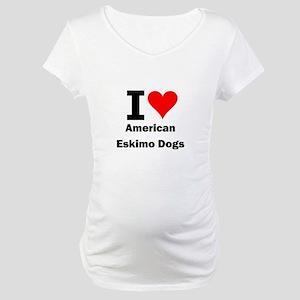 I Love American Eskimo Dogs Maternity T-Shirt