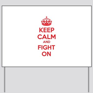 Keep calm and fight on Yard Sign