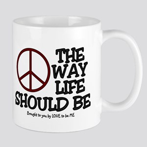 PEACE - THE WAY LIFE SHOULD BE Mug