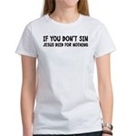 Jesus Died For Nothing Women's T-Shirt
