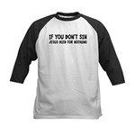 Jesus Died For Nothing Kids Baseball Jersey