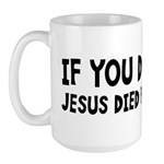 Jesus Died For Nothing Large Mug