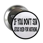 "Jesus Died For Nothing 2.25"" Button"