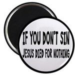 Jesus Died For Nothing Magnet