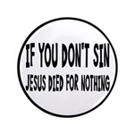 "Jesus Died For Nothing 3.5"" Button"