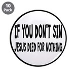 "Jesus Died For Nothing 3.5"" Button (10 pack)"