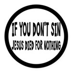 Jesus Died For Nothing Round Car Magnet