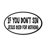 Jesus Died For Nothing Oval Car Magnet