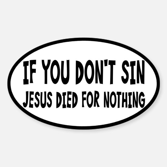 Jesus Died For Nothing Sticker (Oval)