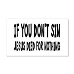Jesus Died For Nothing Car Magnet 20 x 12