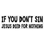Jesus Died For Nothing Sticker (Bumper)