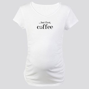 But First Coffee Maternity T-Shirt