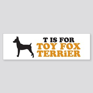 """T is for Toy Fox Terrier"" Bumper Sticker"