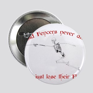 """Old Fencers Never Die 2.25"""" Button"""