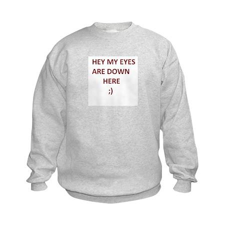 My Eyes Are Down Here Kids Sweatshirt