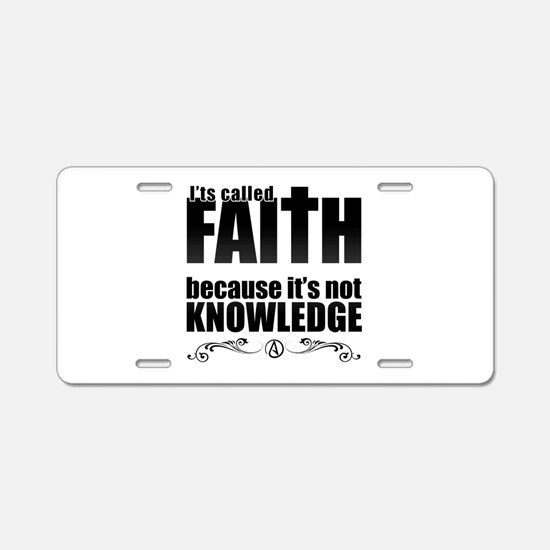 Faith Is Not Knowledge Aluminum License Plate