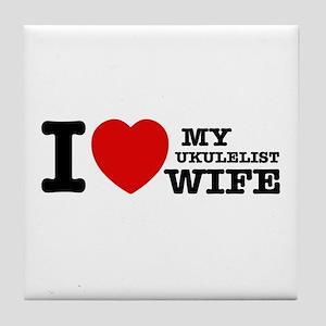 I love my Ukulelist wife Tile Coaster