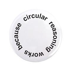 """Circular Reasoning 3.5"""" Button"""