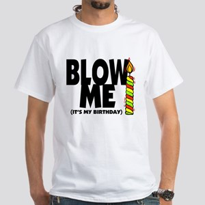Blow Me Its My Birthday White T Shirt
