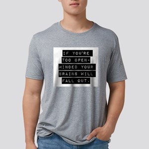 If Youre Too Open Minded Mens Tri-blend T-Shirt