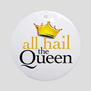 All Hail the Queen Ornament (Round)
