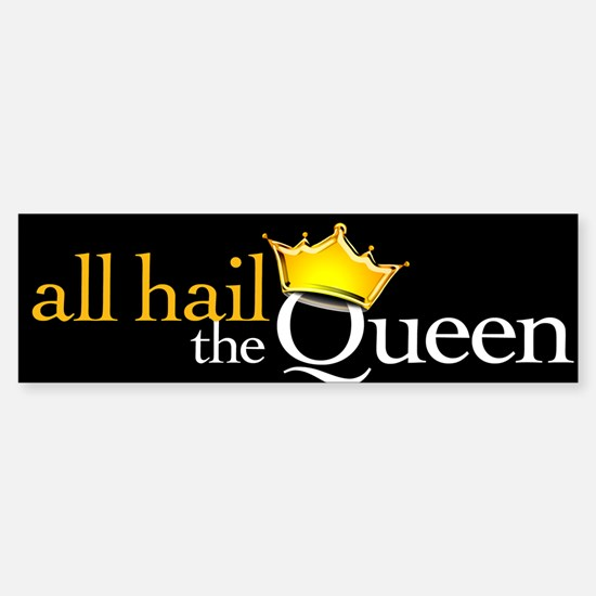 All Hail the Queen Bumper Bumper Bumper Sticker