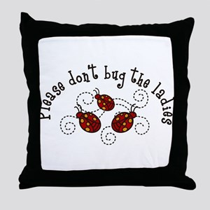 Please Dont Bug Throw Pillow