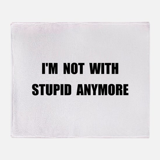 Not With Stupid Throw Blanket