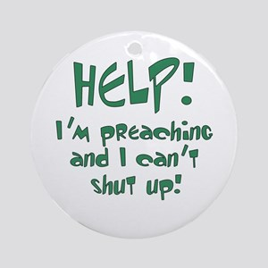 Help! I'm Preaching Ornament (Round)
