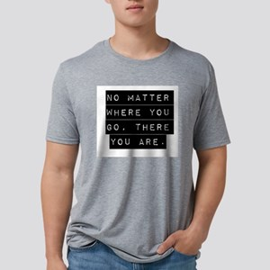 No Matter Where You Go Mens Tri-blend T-Shirt
