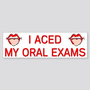 """I Aced My Oral Exams"" Bumper Sticker"