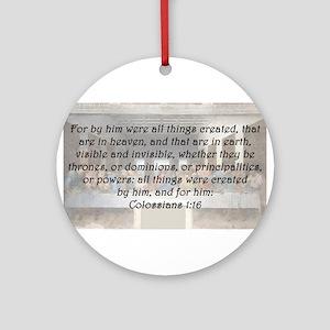 Colossians 1:16 Round Ornament
