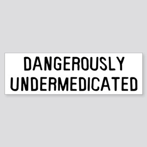 Danger Undermedicated Sticker (Bumper)