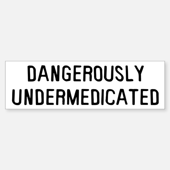 Danger Undermedicated Sticker (Bumper)