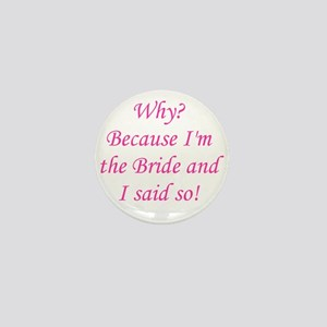 Because I'm The Bride Mini Button